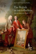 Stourton J.The British as art collectors : From the Tudors to the present.