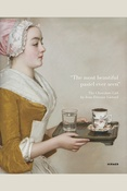 «The most beautiful pastel ever seen»: The Chocolate Girl by Jean-Etienne Liotard»