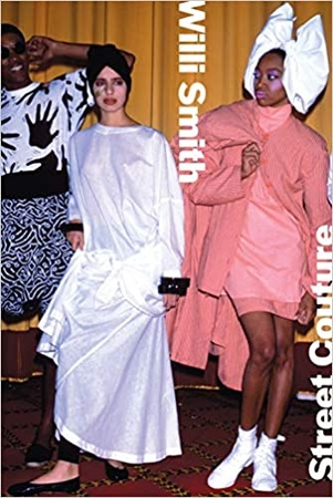 Willi Smith: street couture: publ. in conjunction with the exhib
